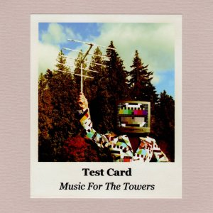 Test Card - Music for The Towers