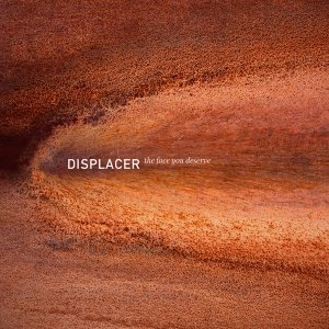 displacer - the face you deserve