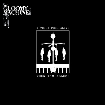 my gloomy machine - I Truly Feel Alive When I'm Asleep EP