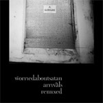 worriedaboutsatan - arrivals remixed 2 x CDR