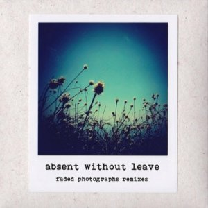 absent without leave - faded photographs remixes