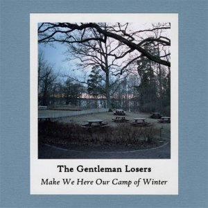 The Gentleman Losers - Make We Here Our Camp of Winter - Click Image to Close