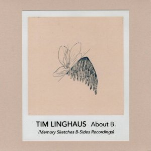 Tim Linghaus - About B. (Memory Sketches B-Sides Recordings)