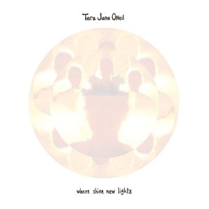 tara jane o'neil - where shine new lights lp