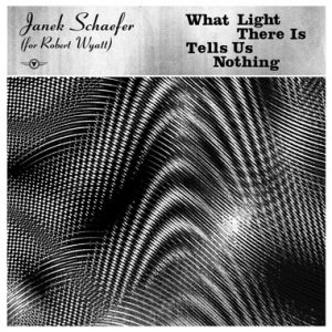 Janek Schaefer (For Robert Wyatt) - What Light... - Gold LP