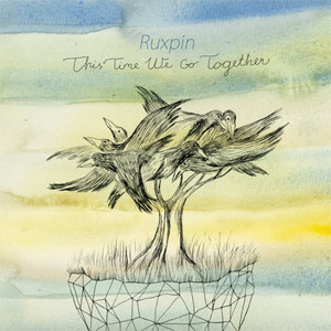 ruxpin - this time we go together