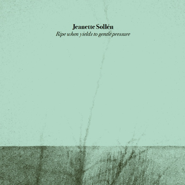 Jeanette Sollen - Ripe When Yields To Gentle Pressure - Green LP