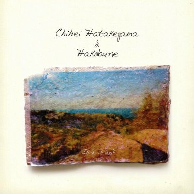 chihei hatakeyama & hakobune - it is, is isn't