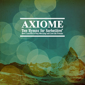 axiome - ten hymns for sorbetiere...