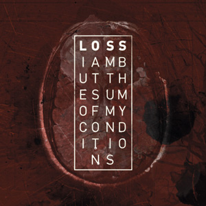 loss - i am but the sum of my conditions